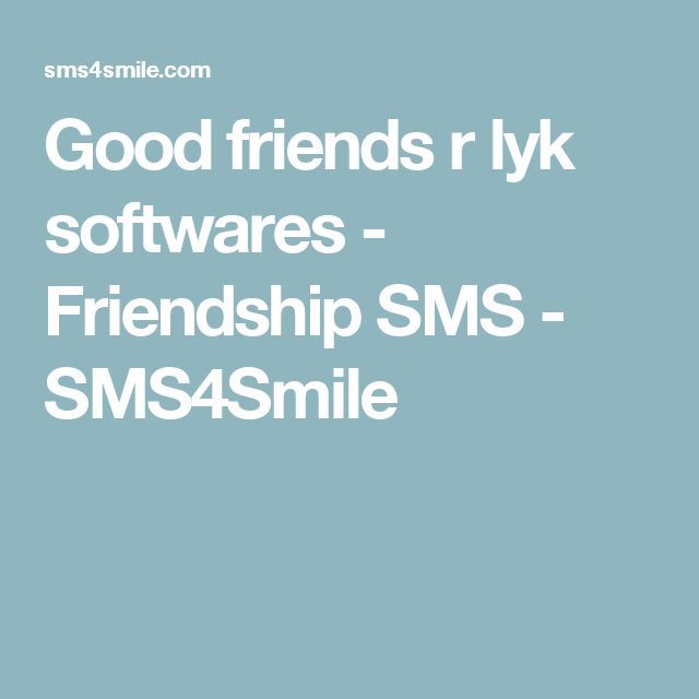Good friends r lyk softwares - Friendship SMS - SMS4Smile