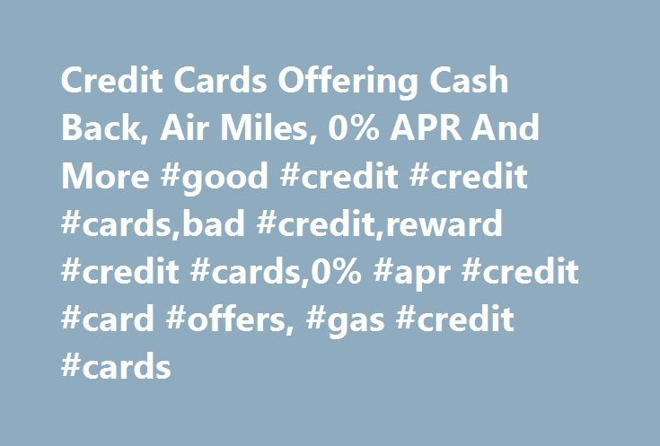Credit Cards Offering Cash Back, Air Miles, 0% APR And More #good #credit #credit #cards,bad #credit,reward #credit #cards,0% #apr #credit #card #offers, #gas #credit #cards http://arizona.remmont.com/credit-cards-offering-cash-back-air-miles-0-apr-and-more-good-credit-credit-cardsbad-creditreward-credit-cards0-apr-credit-card-offers-gas-credit-cards/  BankAmericard Travel Rewards Credit Card Earn unlimited 1.5 points per $1 spent on all purchases, with no annual fee and no foreign…