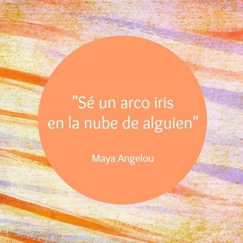"""Frases de motivación de Maya Angelou: """"Sé un arco iris en la nube de alguien"""""""