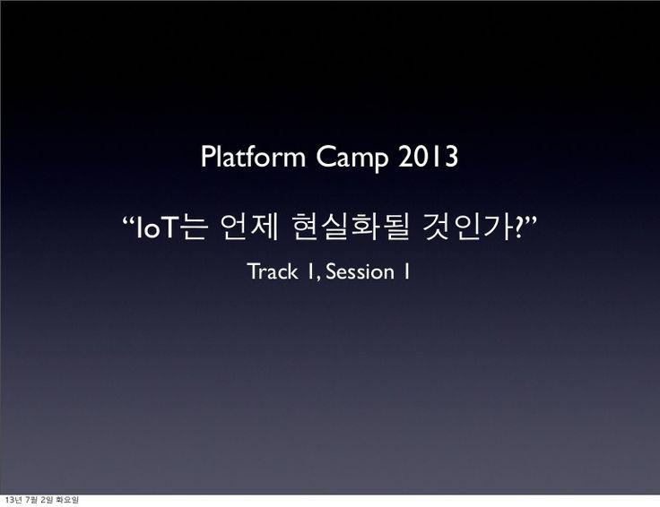 트랙1 io t-platformcamp2013-김유신 by Michael Hwang via slideshare