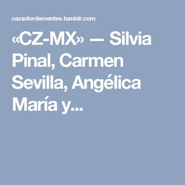 «CZ-MX» — Silvia Pinal, Carmen Sevilla, Angélica María y...