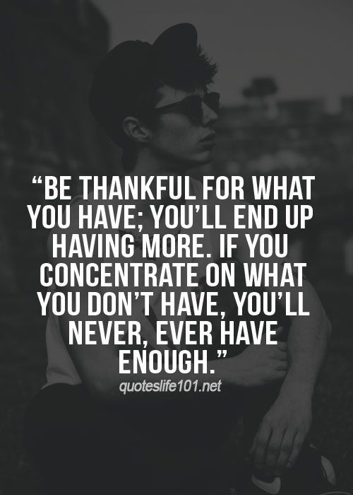 Be thankful for what you have.....