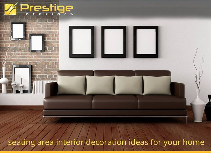 Seating Area Interior Decoration Ideas For Your Home #Prestige Interiors  Hyderabad Http://