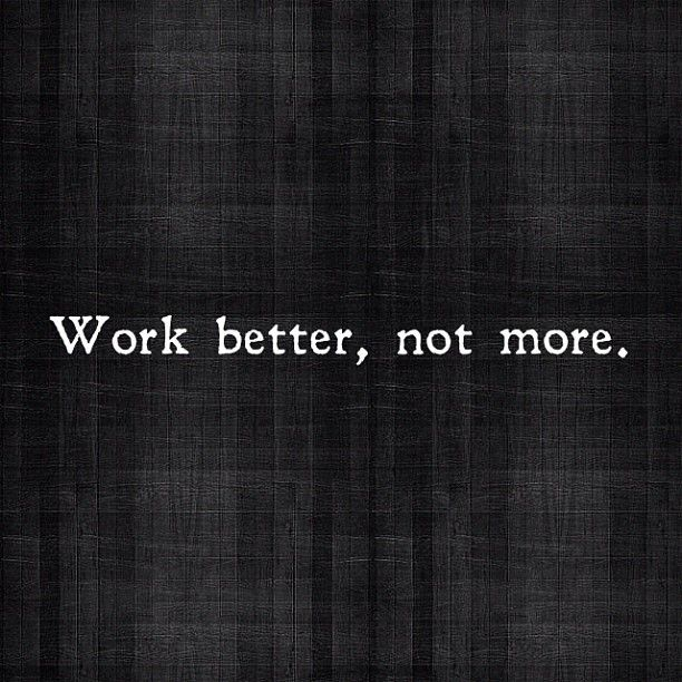 """""""Work better, not more."""" Photo by sarahevans • Instagram: Photos, Quote A Holic, Idea, Instagram Work, Gran Quote, Instagram Repin By Pinterest, Work Better"""