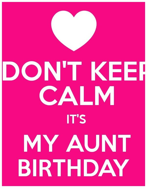 Dont Keep Calm Its My Aunt Birthday Happy Birthday Images In