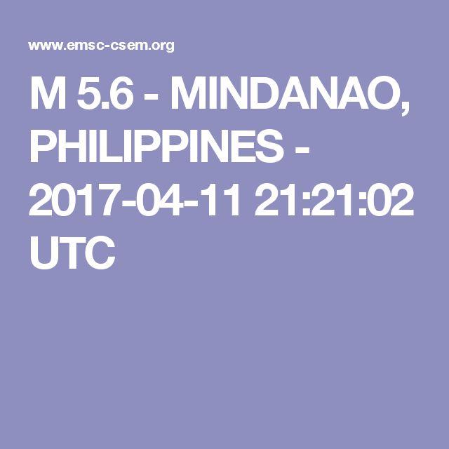M 5.6 - MINDANAO, PHILIPPINES - 2017-04-11 21:21:02 UTC