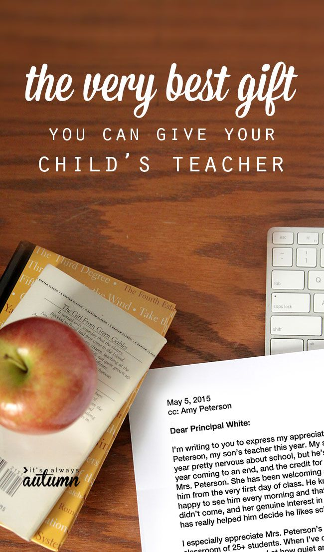 what a fantastic idea! the best cheap, easy teacher gift ever: a letter to the school principal telling why your child's teacher is amazing. I'm going to do this! The post has some good ideas for things to include in the letter.