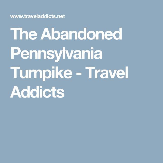 The Abandoned Pennsylvania Turnpike - Travel Addicts