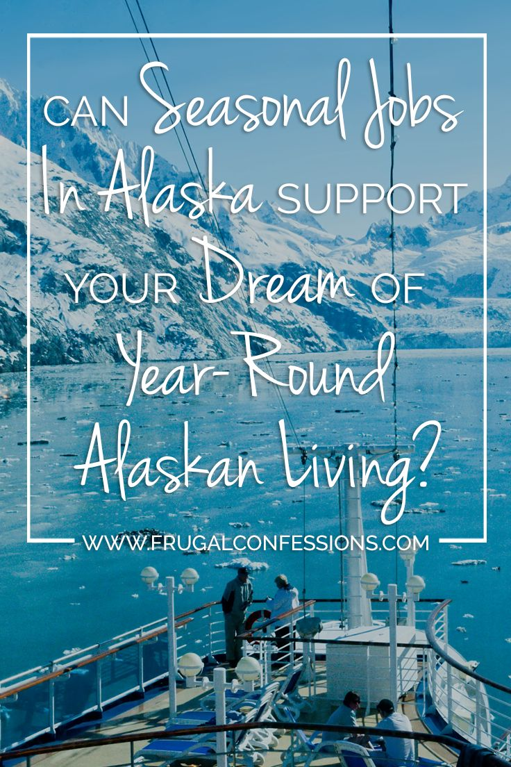 Think seasonal jobs in Alaska is right for you? Read on to find out.  | http://www.frugalconfessions.com/travel/can-seasonal-jobs-alaska-support-dream-year-round-alaskan-living.php