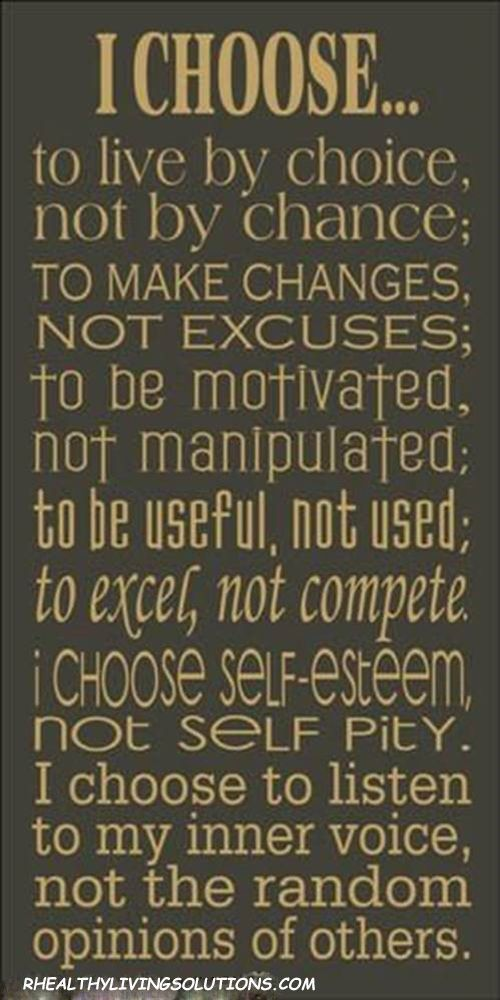 I choose to live by choice not by chance.   Words ...