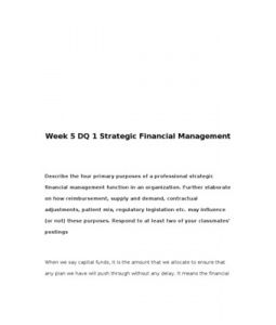 Describe the four primary purposes of a professional strategic financial management function in an organization. Further elaborate on how reimbursement, supply and demand, contractual adjustments, patient mix, regulatory legislation… (More)