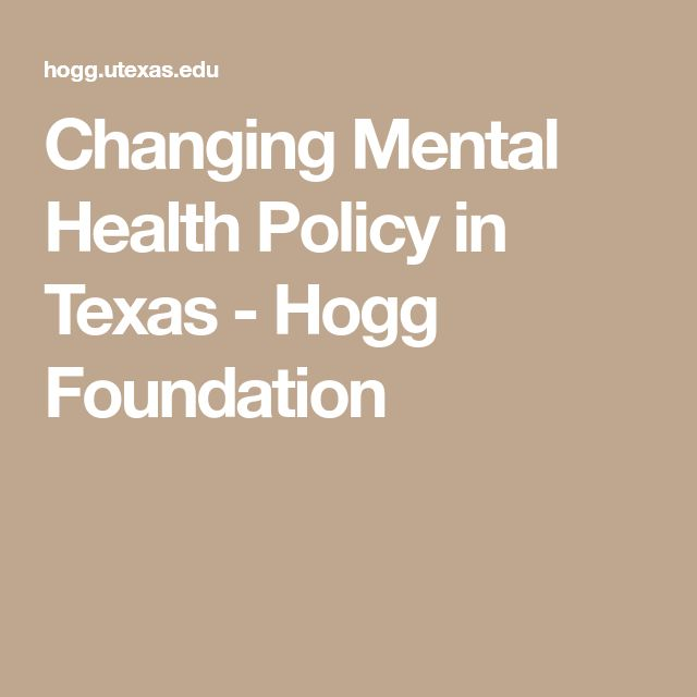Changing Mental Health Policy in Texas - Hogg Foundation
