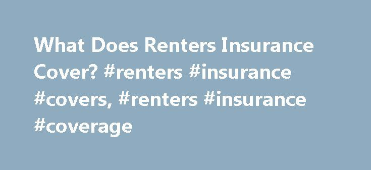 What Does Renters Insurance Cover? #renters #insurance #covers, #renters #insurance #coverage http://arizona.nef2.com/what-does-renters-insurance-cover-renters-insurance-covers-renters-insurance-coverage/  # What does renters insurance cover? Renters insurance is an insurance policy that can cover theft, water backup damage, certain natural disasters, bodily injuries and more in a rented property. If you rent an apartment, home or even a dorm, renters insurance is recommended for protecting…