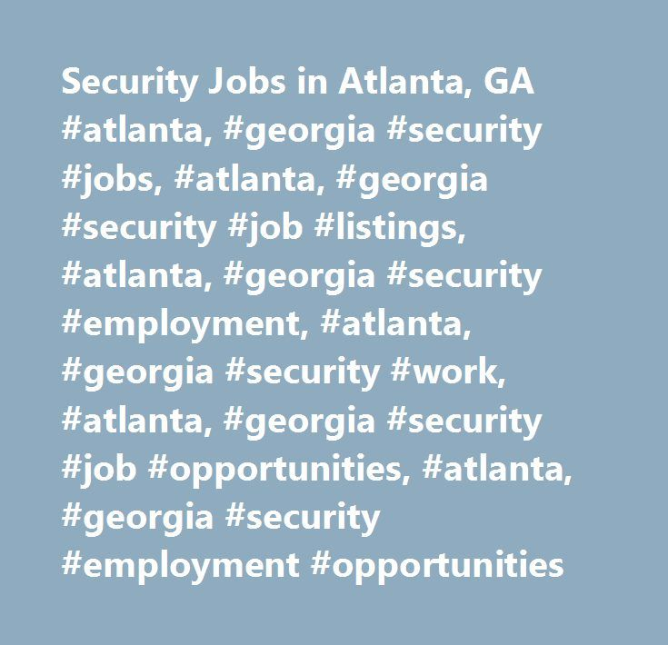 Security Jobs in Atlanta, GA #atlanta, #georgia #security #jobs, #atlanta, #georgia #security #job #listings, #atlanta, #georgia #security #employment, #atlanta, #georgia #security #work, #atlanta, #georgia #security #job #opportunities, #atlanta, #georgia #security #employment #opportunities http://autos.nef2.com/security-jobs-in-atlanta-ga-atlanta-georgia-security-jobs-atlanta-georgia-security-job-listings-atlanta-georgia-security-employment-atlanta-georgia-security-work-atlanta-g/  #…
