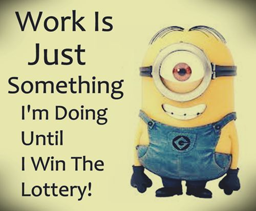 funny minion quote work win lottery see my despicable - 20 Best Funny Quotes To Support Job Seekers