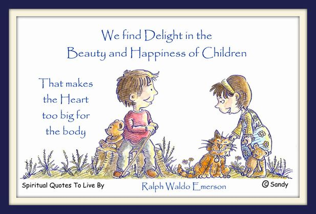 'We Find Delight In The Beauty And Happiness Of Children
