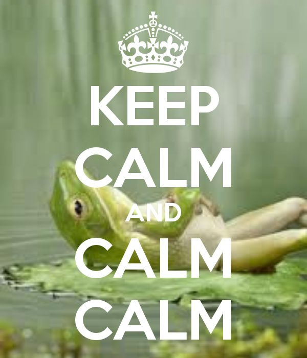 KEEP CALM AND CALM CALM