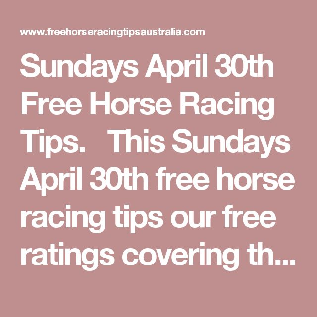 Sundays April 30th Free Horse Racing Tips.  This Sundays April 30th free horse racing tips our free ratings covering the 1st 3 races at each & every race meeting... will be available immediately below starting from 30 minutes to 1 hour before the 1st sch