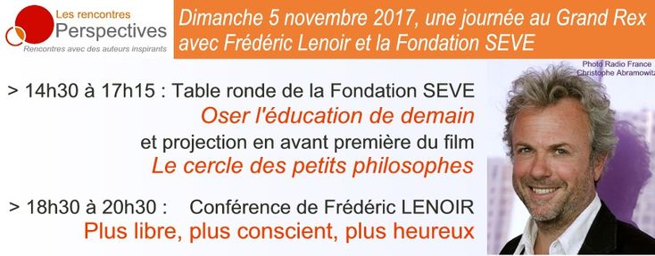 Billetterie : Frédéric Lenoir et la Fondation SEVE au Grand Rex