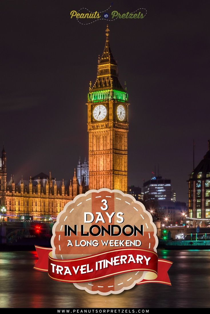 Travel Itinerary:  3 Days in London - a long weekend - Peanuts or Pretzels