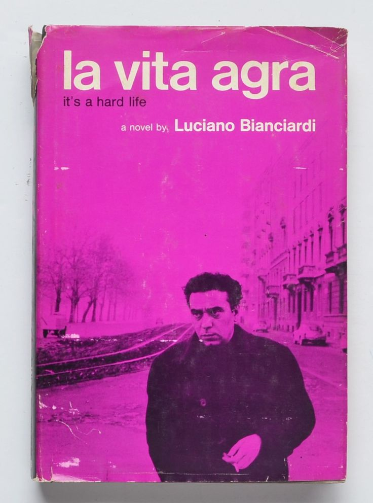 La vita agra : it's a hard life by Luciano Bianciardi