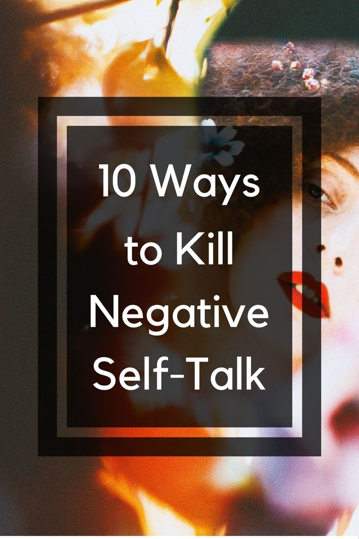 10 Ways to Kill Negative Self-Talk, depression, anxiety, thoughts, stress, sad, frustration
