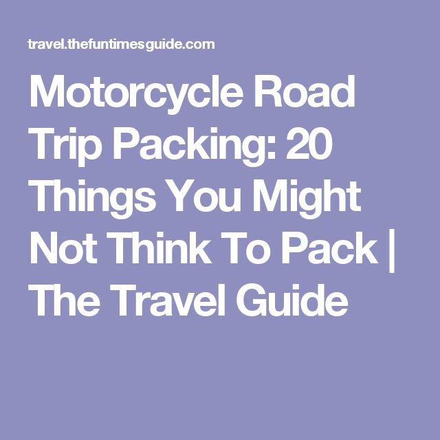 Motorcycle Road Trip Packing: 20 Things You Might Not Think To Pack | The Travel Guide