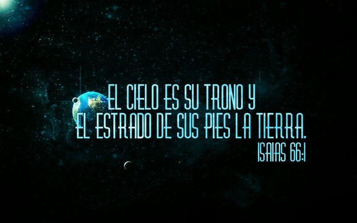 Isaias 66:1 El Cielo es su Trono y el estrado de sus Pies es la Tierra.