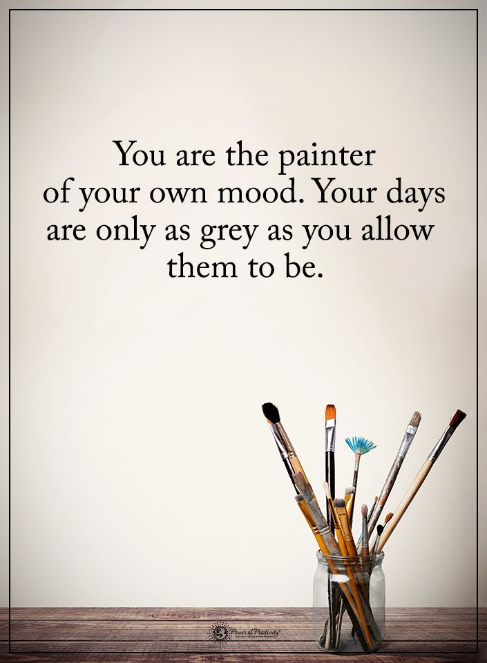 You Are The Painter Of Your Own Mood Your Days Are Only As Grey As