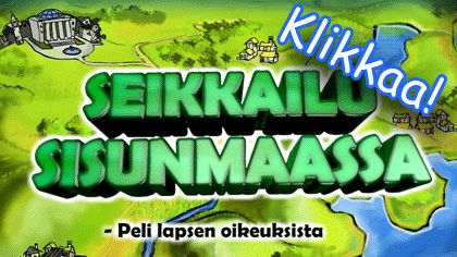 Lasten sivut - Lapsen oikeuksien peli! http://www.lastensivut.fi/seikkailu_sisunmaassa/