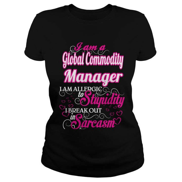Global Commodity Manager I Am Allergic To Stupidity I Break Out In Sarcasm T-Shirts, Hoodies. CHECK PRICE ==► https://www.sunfrog.com/Names/Global-Commodity-Manager--Sweet-Heart-Black-Ladies.html?id=41382