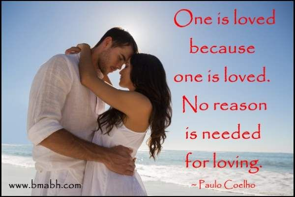 short cute love quotes by Paulo Coelho-One is loved because one is loved. No reason is needed for loving