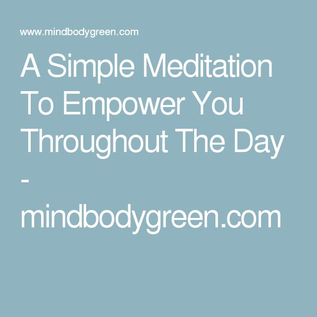 A Simple Meditation To Empower You Throughout The Day - mindbodygreen.com
