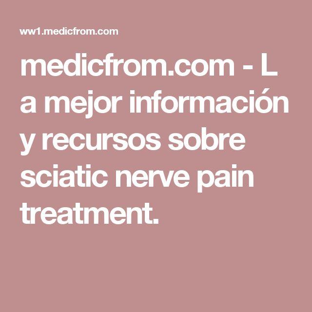 medicfrom.com-La mejor información y recursos sobre sciatic nerve pain treatment.