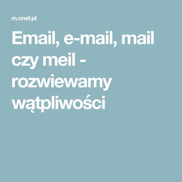 Email, e-mail, mail czy meil - rozwiewamy wątpliwości