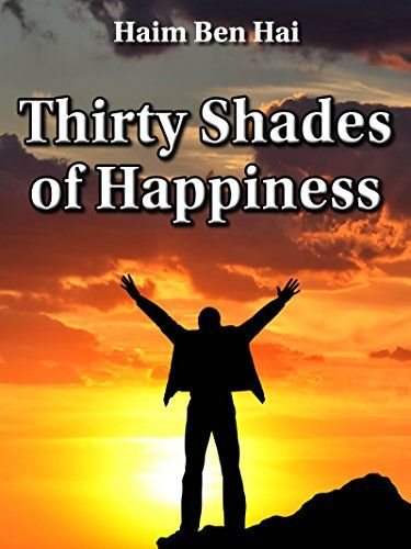 Thirty Shades of Happiness: On the Road to the Best Life Possible by [Ben Hai, Haim]
