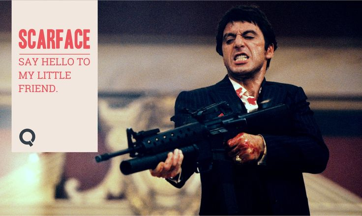 """Tony Montana's famous line from film """"Scarface"""" made on 1983 #TonyMontana #Film #Scarface #SayHelloToMyLittleFriend #Movie #LauraInnes #Quote #ALPacino #Quizambo"""