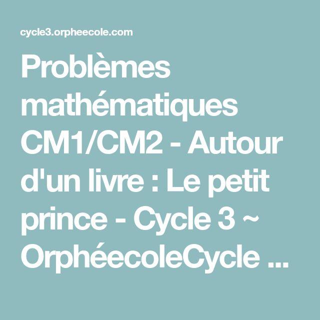 Problèmes mathématiques CM1/CM2 - Autour d'un livre : Le petit prince - Cycle 3 ~ OrphéecoleCycle 3 ~ Orphéecole