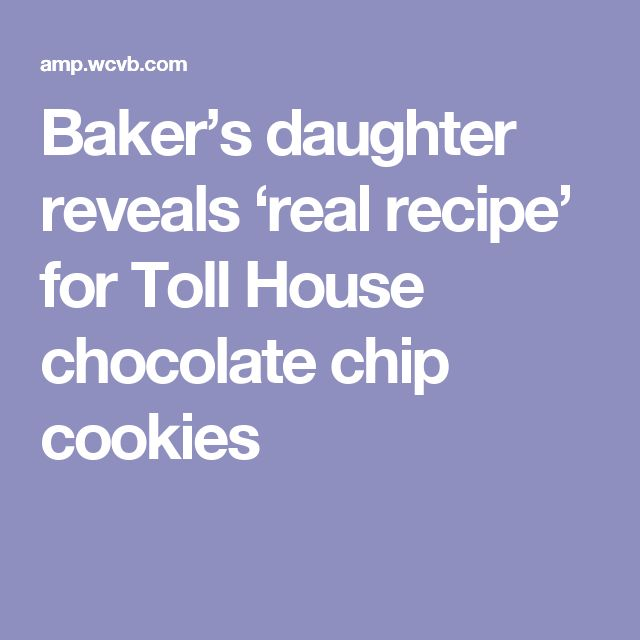 Baker's daughter reveals 'real recipe' for Toll House chocolate chip cookies