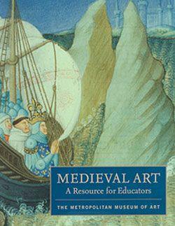Medieval Art: A Resource for Educators | The Metropolitan Museum of Art. FREE DOWNLOAD of pdf.