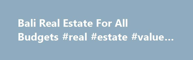 Bali Real Estate For All Budgets #real #estate #value #estimator http://real-estate.remmont.com/bali-real-estate-for-all-budgets-real-estate-value-estimator/  #bali real estate # Welcome to Bali Select Property! We are a specialist Real Estate Agency based in Canggu, Bali. We offer carefully selected property and land for sale in Bali and also for long term lease. We specialise in the areas from Canggu to Tabanan but also have properties and land for sale in… Read More »The post Bali Real…