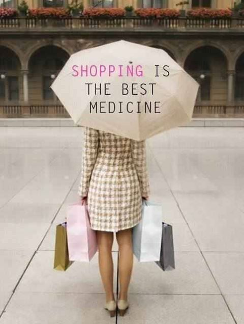 Shopping is the Best Medicine!  So true.
