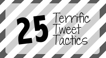 25 Terrific Tweet Tactics for Bloggers