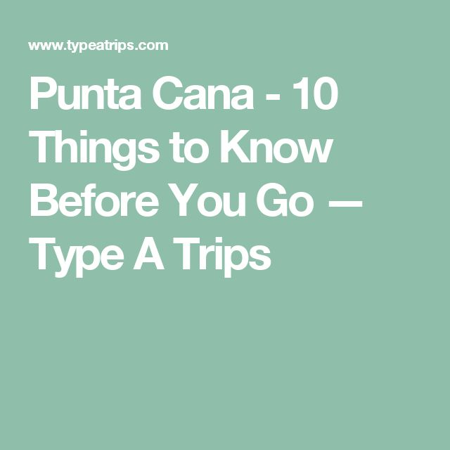 Punta Cana - 10 Things to Know Before You Go — Type A Trips