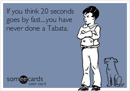 If you think 20 seconds goes by fast....you have never done a Tabata. | Somewhat Topical Ecard | someecards.com