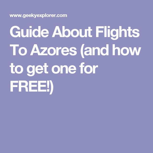 Guide About Flights To Azores (and how to get one for FREE!)