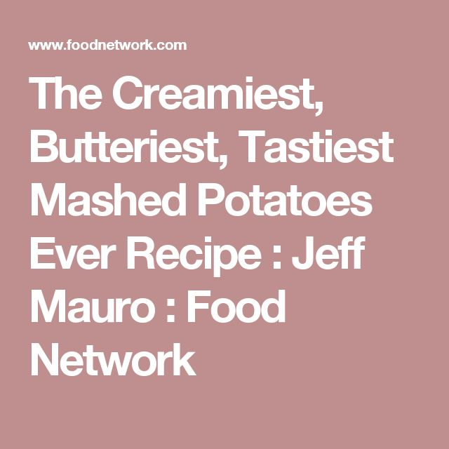 The Creamiest, Butteriest, Tastiest Mashed Potatoes Ever Recipe : Jeff Mauro : Food Network