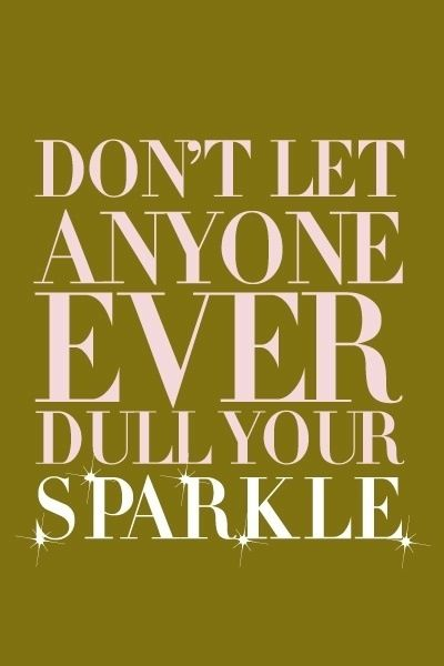 Don't let anyone ever dull your sparkle #Confidence #Quotes