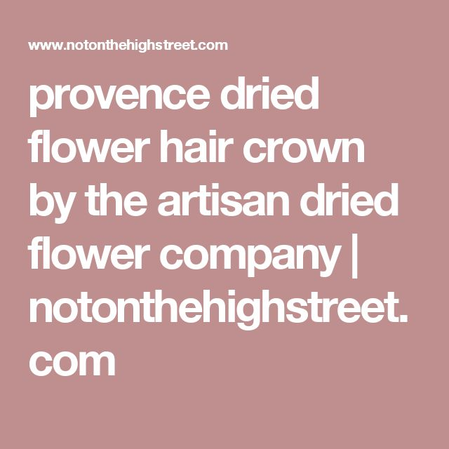 provence dried flower hair crown by the artisan dried flower company | notonthehighstreet.com