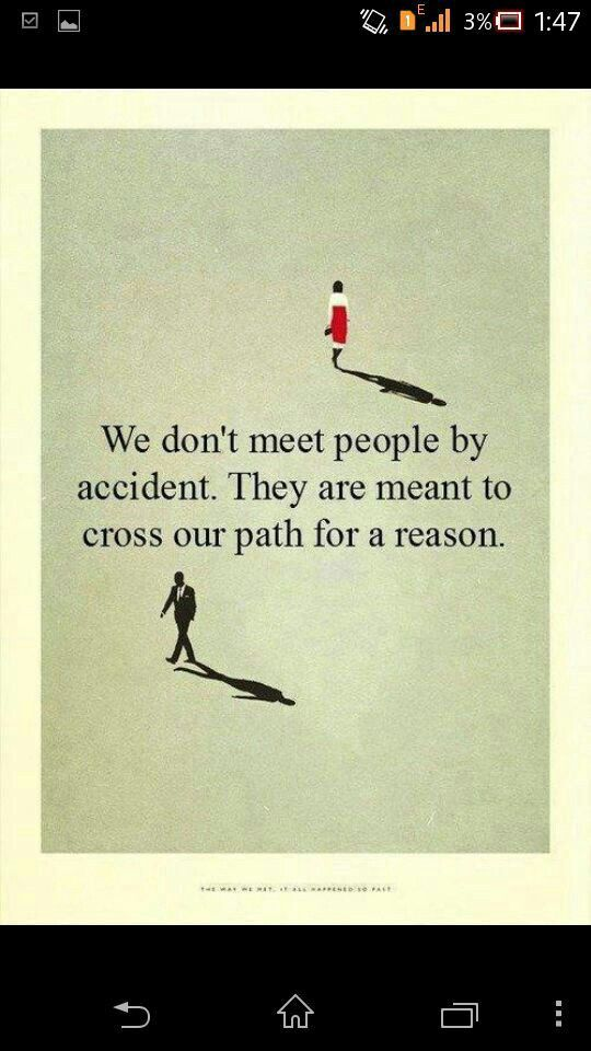 Truly. People cross our paths for a reason.